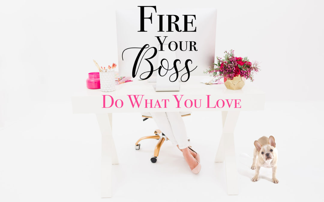 Don't Quit Your Day Dream…Fire Your Boss